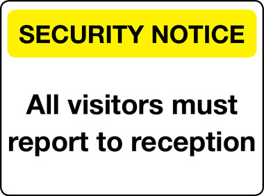 All visitors must report to reception security notice