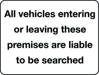 All vehicles are liable to be searched security notice