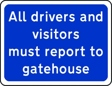 All drivers/visitors report to gatehouse sign