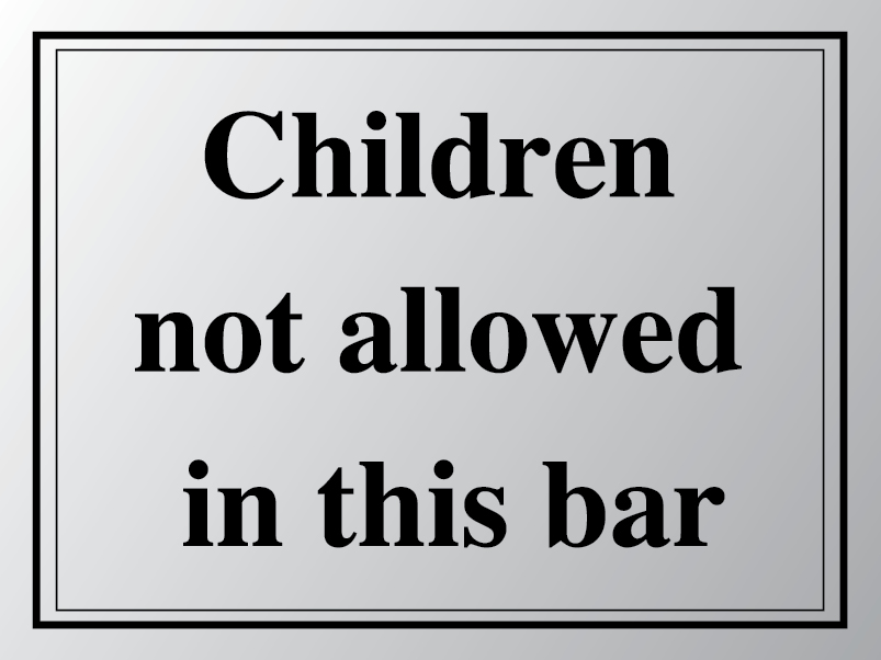 Children not allowed in this bar sign