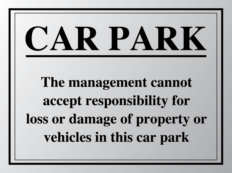 We cannot accept responsibility for loss or damage car park sign