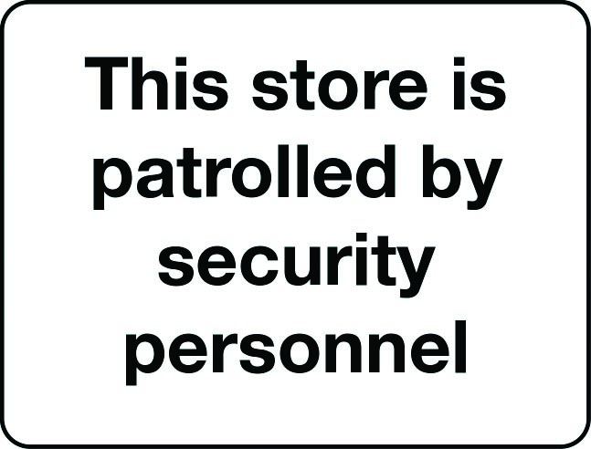 This store is patrolled by security personnel notice